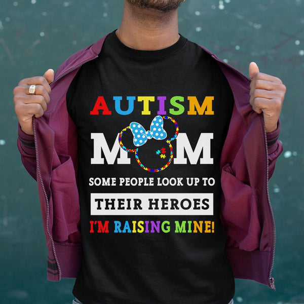 Autism Mom Some People Look Up To Their Heroes I'm Raising Mine Shirt M By AllezyShirt