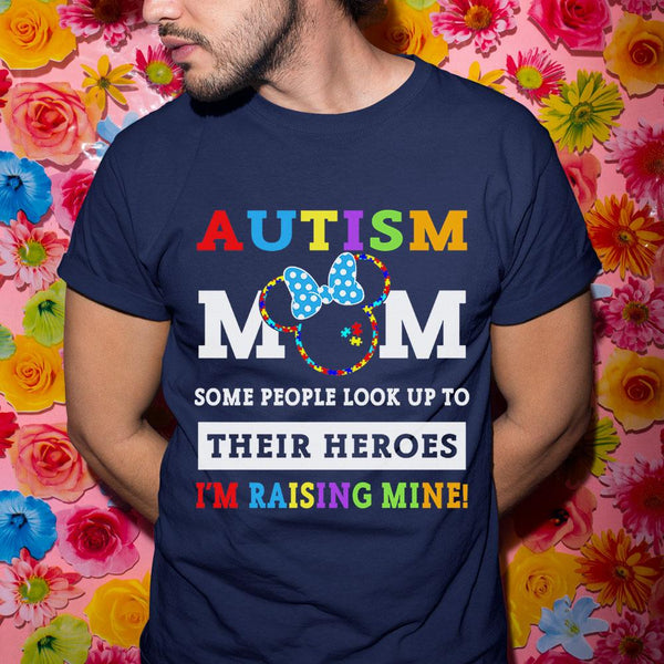 Autism Mom Some People Look Up To Their Heroes I'm Raising Mine Shirt S By AllezyShirt