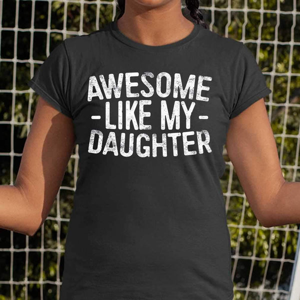 Awesome Like My Daughters T-shirt S By AllezyShirt