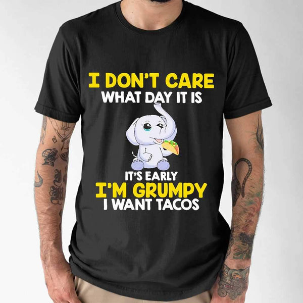 Baby Elephant I Don'T Care What Day It Is It'S Early Im Grumpy I Want Tacos T-shirt M By AllezyShirt