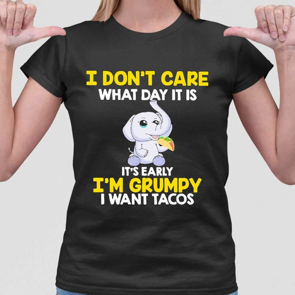 Baby Elephant I Don'T Care What Day It Is It'S Early Im Grumpy I Want Tacos T-shirt S By AllezyShirt