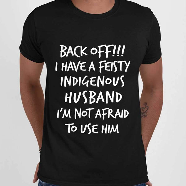 Back Off I Have A Feisty Indigenous Husband I'M Not Afraid To Use Him T-shirt M By AllezyShirt