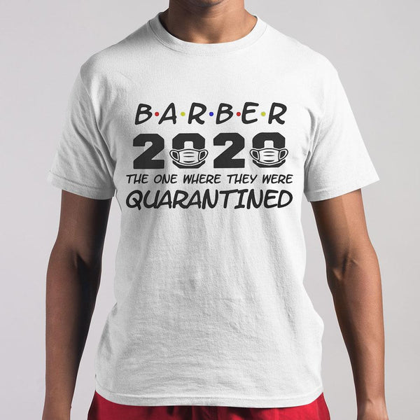 Barber 2020 The One Where They Were Quarantined Covid-19 Shirt M By AllezyShirt