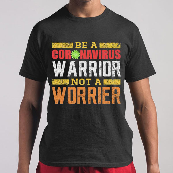 Be A Coronavirus Warrior Not A Worrier T-shirt S By AllezyShirt