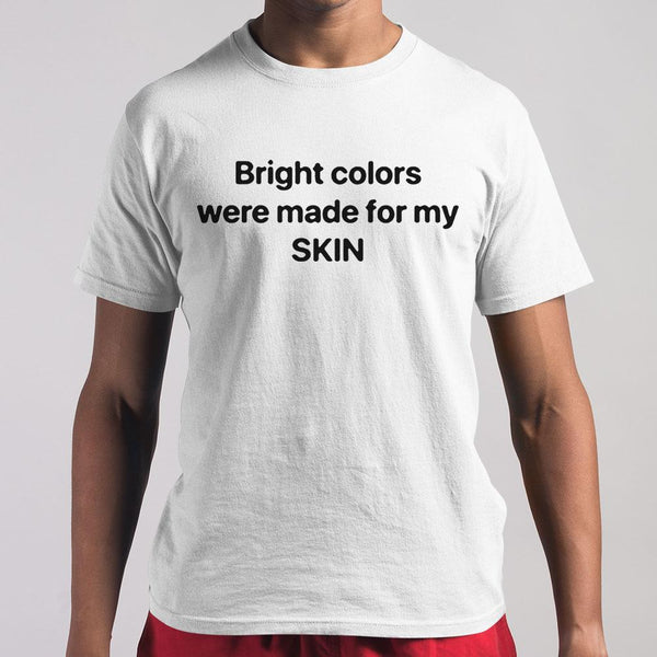 Bright Colors Were Made For My Skin T-shirt M By AllezyShirt