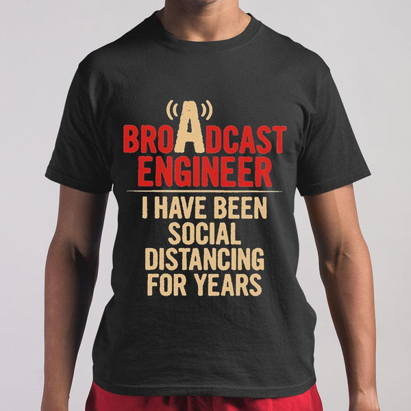 Broadcast Engineer I Have Been Social Distancing For Years T-shirt S By AllezyShirt