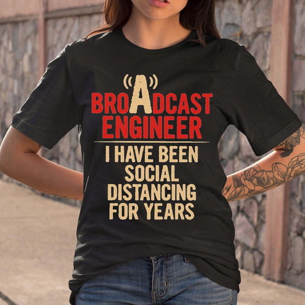 Broadcast Engineer I Have Been Social Distancing For Years T-shirt M By AllezyShirt
