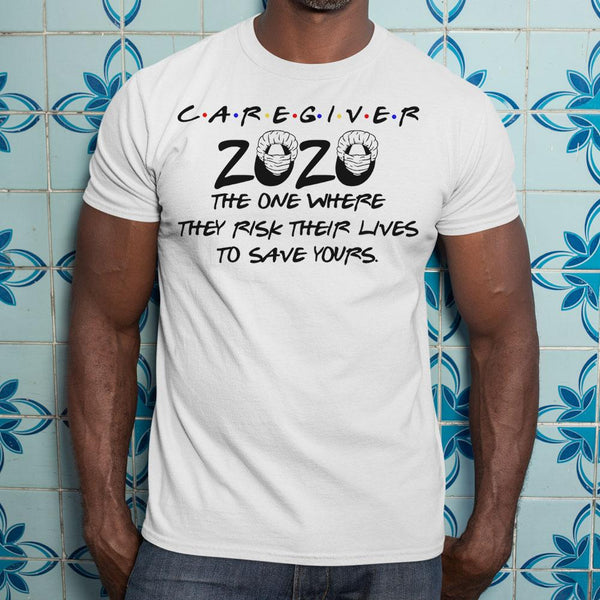 Caregiver 2020 The One Where They Rick Their Lives To Save Yours Shirt M By AllezyShirt