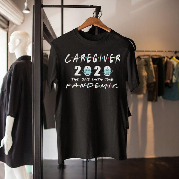 Caregiver 2020 The One With The Pandemic Shirt S By AllezyShirt