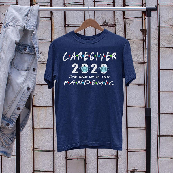 Caregiver 2020 The One With The Pandemic Shirt M By AllezyShirt
