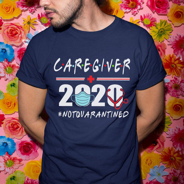 Caregiver 2020 #notquarantined Shirt S By AllezyShirt