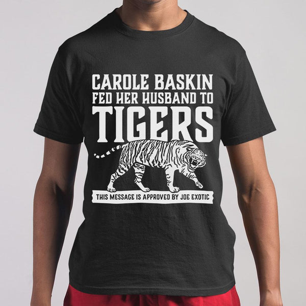 Carole Baskin Fed Her Husband To Tigers This Message Is Approved By Joe Exotic Shirt M By AllezyShirt