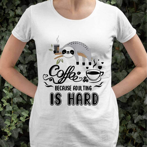 Coffee Because Adulting Is Hard Sloth T-shirt S By AllezyShirt