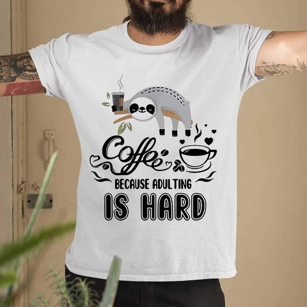 Coffee Because Adulting Is Hard Sloth T-shirt M By AllezyShirt