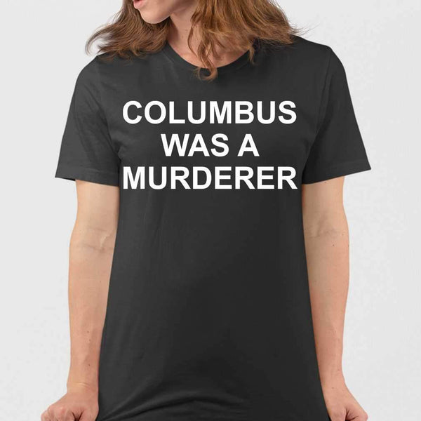 Columbus Was A Murderer T-shirt S By AllezyShirt