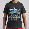 Coronavirus Ruined My Swimming Season Shirt M By AllezyShirt
