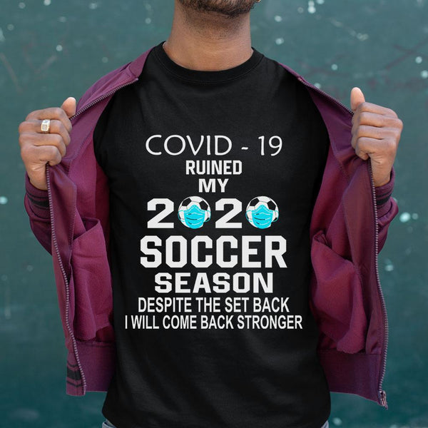 Covid-19 Ruined My 2020 Soccer Season Shirt
