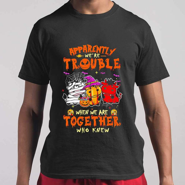Cow Halloween Costume Apparently We're Trouble When We Are Together Who Knew T-shirt M By AllezyShirt