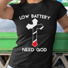 Cross Low Battery Need God Shirt