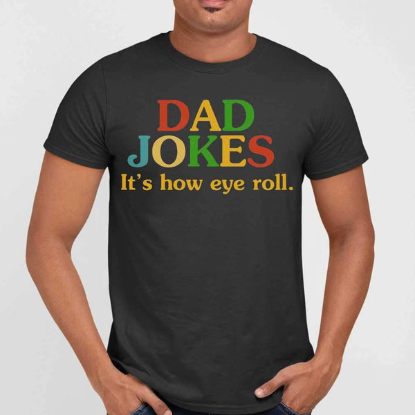 Dad Jokes It's How Eye Roll Funny Father Quote T-shirt M By AllezyShirt