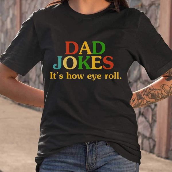 Dad Jokes It's How Eye Roll Funny Father Quote T-shirt S By AllezyShirt