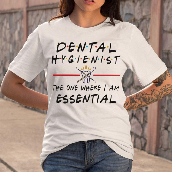 Dental Hygienist The One Where I Am Essential T-Shirt M By AllezyShirt