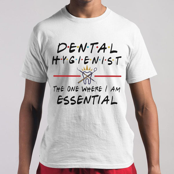 Dental Hygienist The One Where I Am Essential T-Shirt S By AllezyShirt