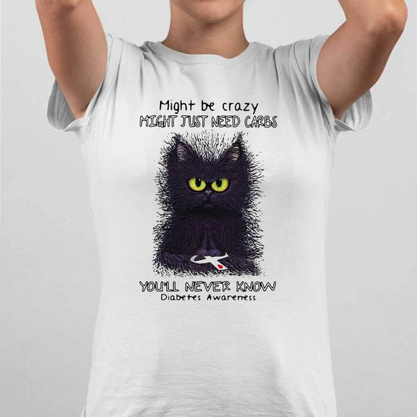 Diabetes Black Cat Might Be Crazy Might Just Need Carbs You'll Never Know T-shirt M By AllezyShirt