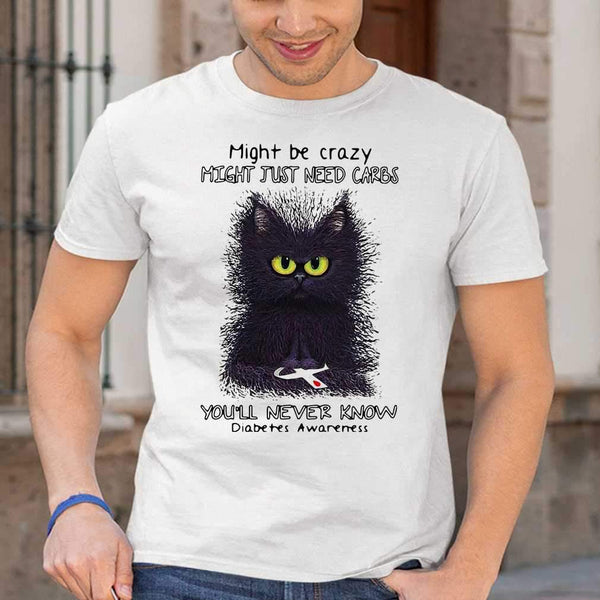Diabetes Black Cat Might Be Crazy Might Just Need Carbs You'll Never Know T-shirt S By AllezyShirt