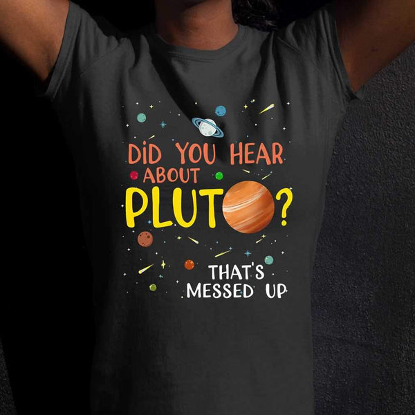 Did You Hear About Pluto That's Messed Up T-shirt M By AllezyShirt