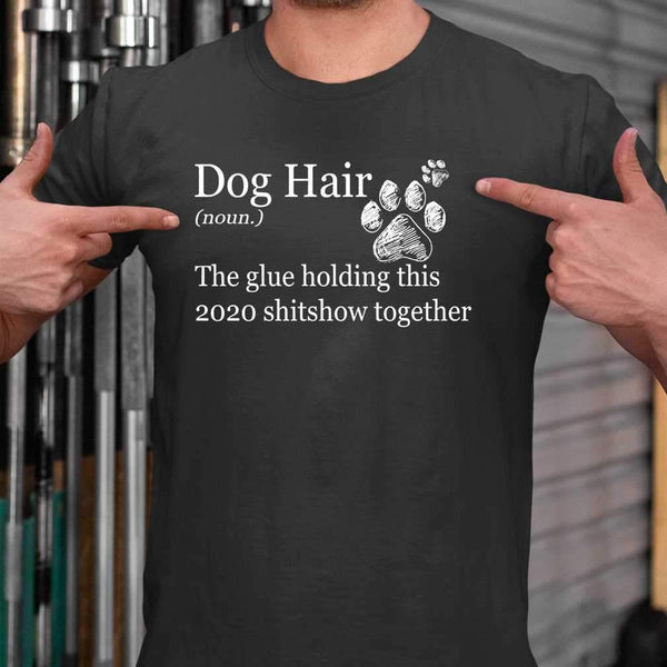 Dog Hair 2020 The Glue Holding This Shitshow Together T-shirt M By AllezyShirt