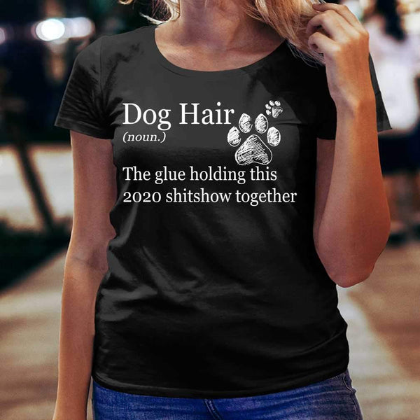 Dog Hair 2020 The Glue Holding This Shitshow Together T-shirt S By AllezyShirt