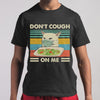Don't Cough On Me Smudge Cat Anti Coronavirus Face Mask Shirt M By AllezyShirt