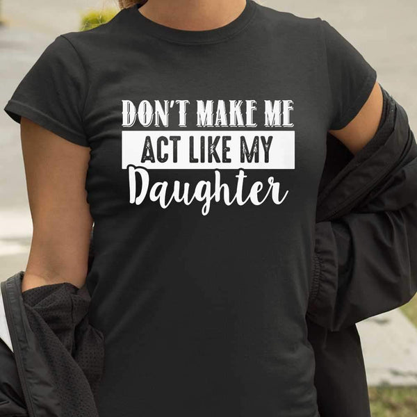 Don't Make Me Act Like My Daughter T-shirt M By AllezyShirt