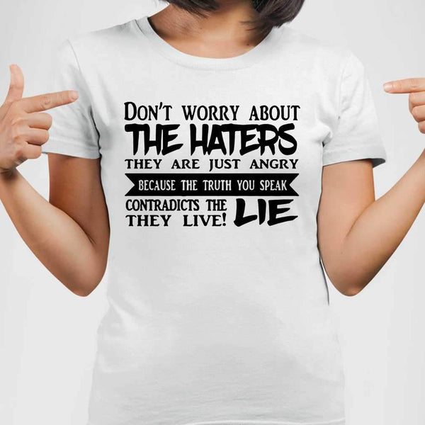 Don't Worry About The Haters They Are Just Angry Because The Truth You Speak T-shirt M By AllezyShirt