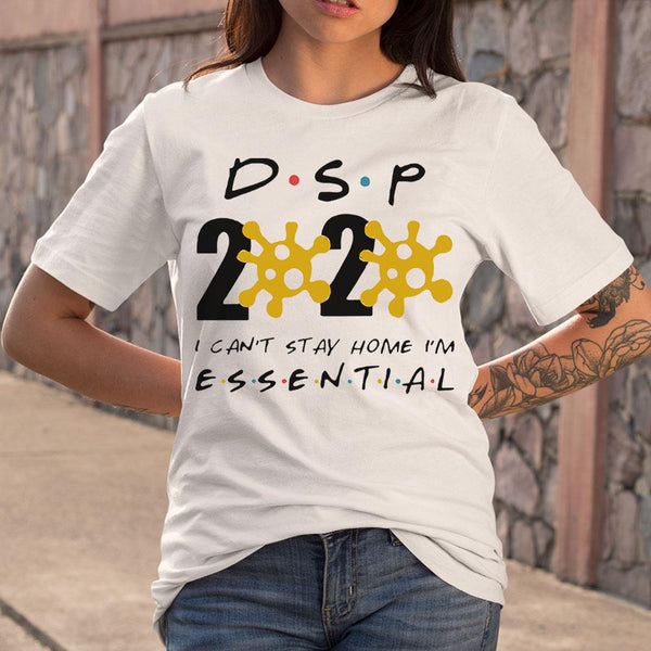 Dsp 2020 I Can't Stay Home I'm Essential T-shirt S By AllezyShirt