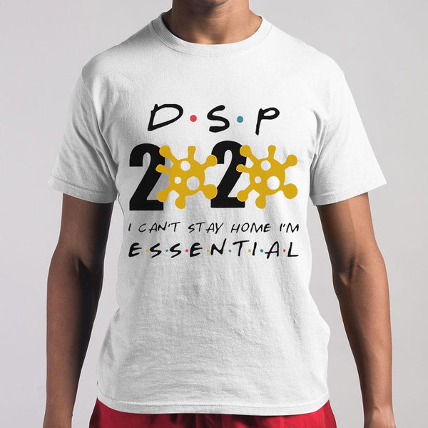 Dsp 2020 I Can't Stay Home I'm Essential T-shirt M By AllezyShirt