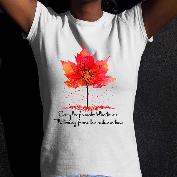 Every Leaf Speaks Bliss To Me Flittering From The Autumn Tree Fall T-shirt S By AllezyShirt