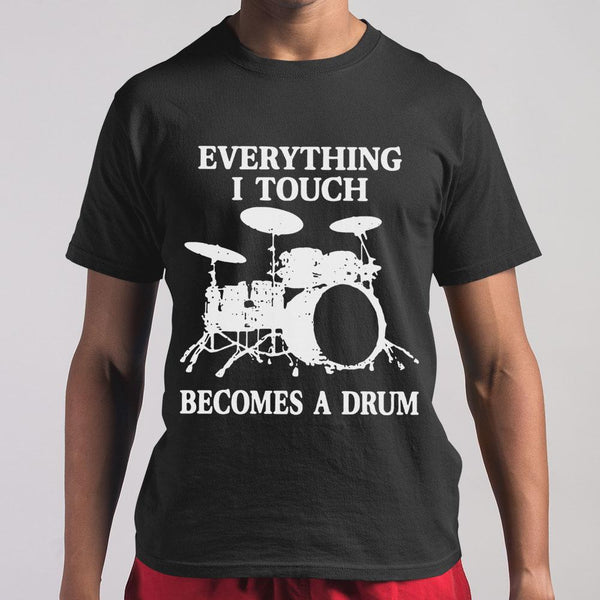 Everything I Touch Becomes A Drum M By AllezyShirt