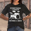 Everything I Touch Becomes A Drum S By AllezyShirt