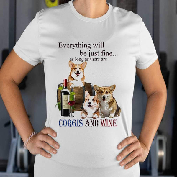 Everything Will Be Just Fine As Long As There Are Corgi And Wine T-shirt S By AllezyShirt