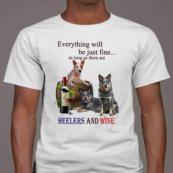Everything Will Be Just Fine As Long As There Are Heelers And Wine T-shirt M By AllezyShirt