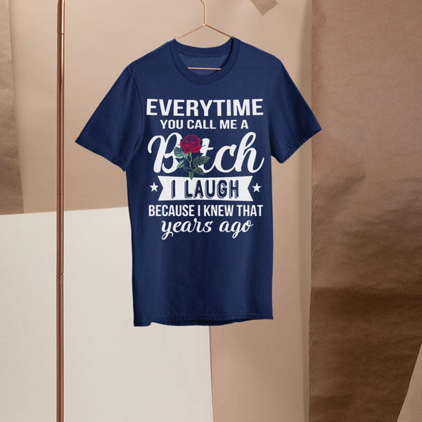 Everytime You Call Me A Bitch Shirt S By AllezyShirt