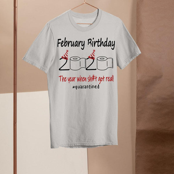 February Birthday 2020 The Year When Shit Got Real #quarantined Shirt M By AllezyShirt