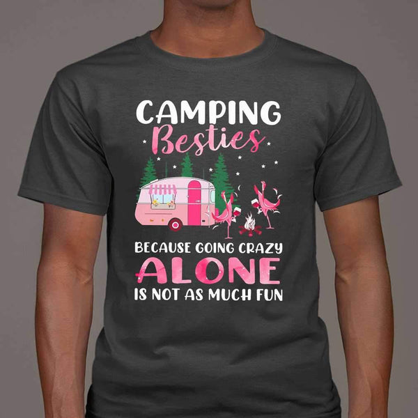 Flamingo Camping Besties Because Going Crazy Alone Is Not As Much Fun T-shirt M By AllezyShirt