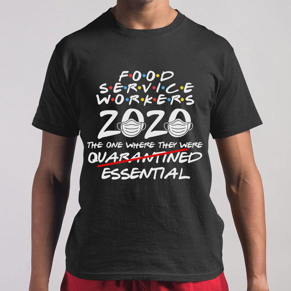 Food Service Workers 2020 The One Where They Were Not Quarantined Essential Covid-19 T-Shirt S By AllezyShirt
