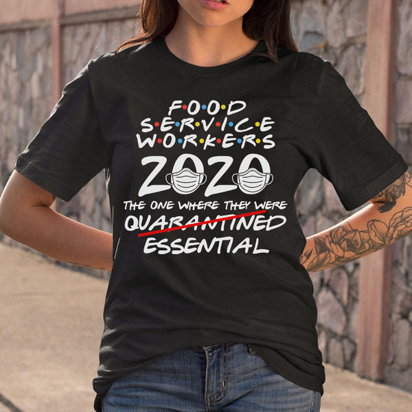 Food Service Workers 2020 The One Where They Were Not Quarantined Essential Covid-19 T-Shirt M By AllezyShirt