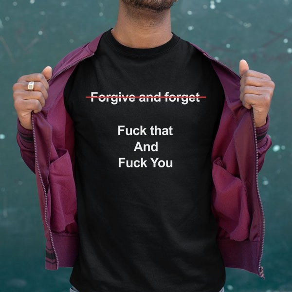 Forgive And Forget Fuck That And Fuck You Shirt M By AllezyShirt
