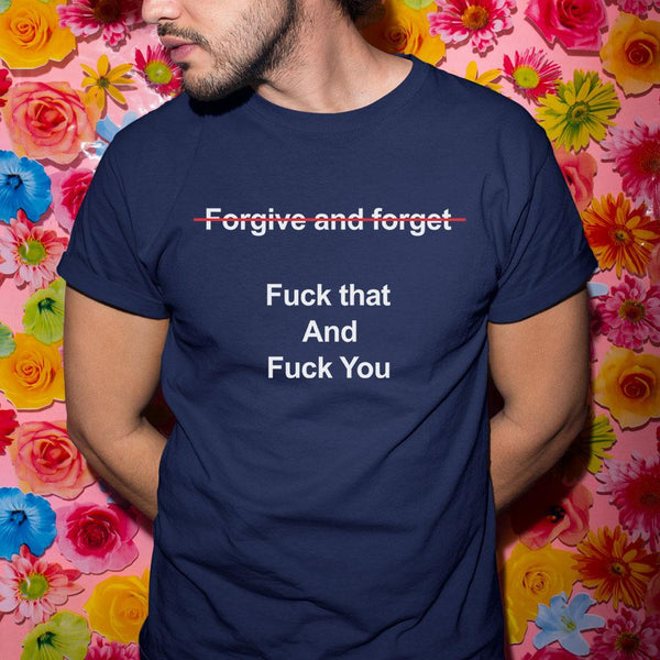 Forgive And Forget Fuck That And Fuck You Shirt S By AllezyShirt