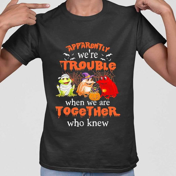 Frog Halloween Apparently We're Trouble When We Are Together T-shirt S By AllezyShirt